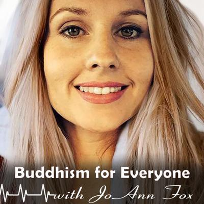 Buddhism for Everyone with JoAnn Fox is a weekly podcast that shares how to put the teachings of Buddhism into practice to be happier, more peaceful, or to become the spiritual warrior this world so desperately needs. JoAnn Fox has been teaching Buddhism for 17 years and does so with kindness and humor.