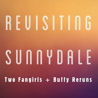 ReVisiting Sunnydale: A Buffy Podcast