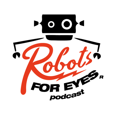 Robots For Eyes Podcast