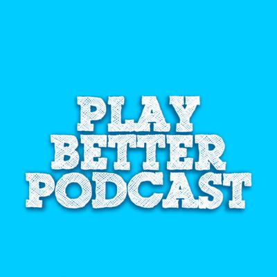 The Play Better Podcast
