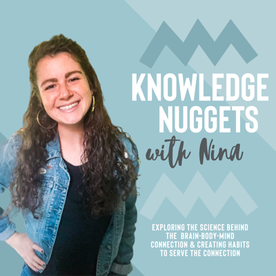Knowledge Nuggets with Nina is all about the SCIENCE behind our daily habits & actions. Coming from a neuro nerd herself, Nina is here to geek out with you about how the brain & body work separately AND together and give you tangible tips & tricks to make daily tweaks to build habits that serve the connection.