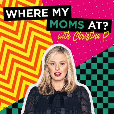 Where My Mom's At? w/ Christina P.