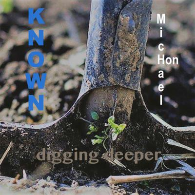 Known... Digging Deeper