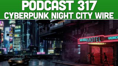 Cover art for Podcast 317: CyberPunk Night City Wire Impressions