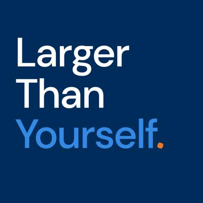 Larger Than Yourself