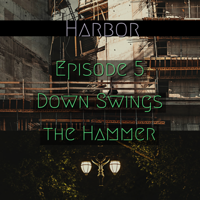 Cover art for Episode 5 : Down Swings the Hammer - Harbor Season 1