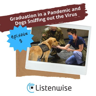 Cover art for Episode 5: Graduation in a Pandemic and Dogs Sniffing out the Virus