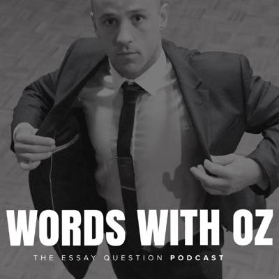 Words With Oz - The Essay Question Podcast. Oz' mission is to inspire the world to be more ambitious. This podcast interviews guests with stories that will inspire you. The questions and conversation dives deep to the core of what makes each guest so successful.