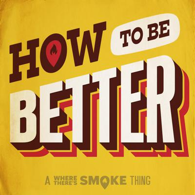 How To Be Better