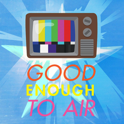 Good Enough To Air