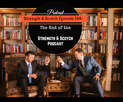 Cover art for SS 288 - The End of the Strength & Scotch Podcast