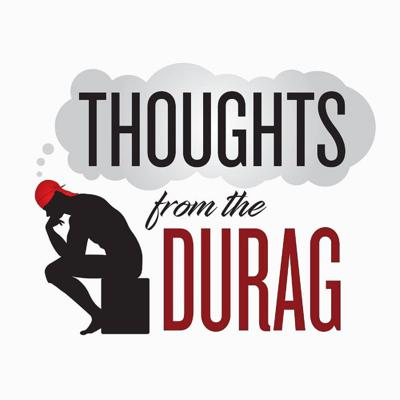 Thoughts from the Durag