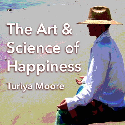 The Art and Science of Happiness with Turiya Moore