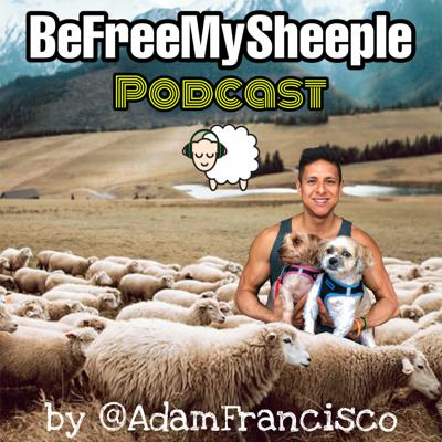 BeFreeMySheeple Podcast by Adam Francisco