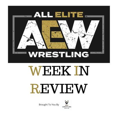 AEW Week in Review - AEW News & Opinion