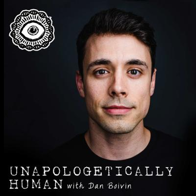 Unapologetically Human with Dan Boivin