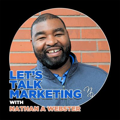 Let's Talk Marketing with Nathan A Webster