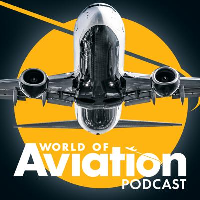 The official podcast of World of Aviation, where we investigate the latest aviation news and deliver the big interviews with the key influencers shaping the global aviation sector.