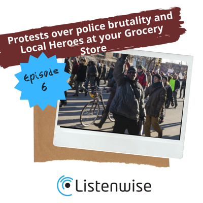 Cover art for Episode 6: Protests Over Police Brutality and Local Heroes at Your Grocery Store