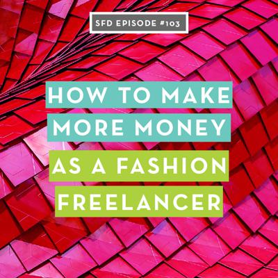 Cover art for SFD103 How to Make More Money as a Fashion Freelancer (than in a full-time job)