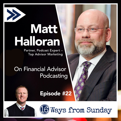 Cover art for 16 Ways From Sunday Ep. 22 Matthew Halloran: On Financial Advisor Podcasting