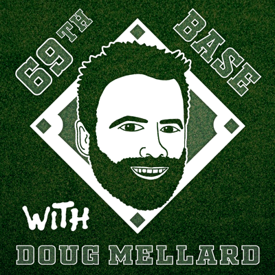 69th Base With Doug Mellard