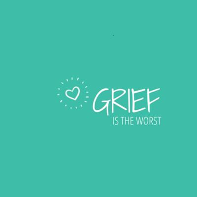 Grief is the Worst