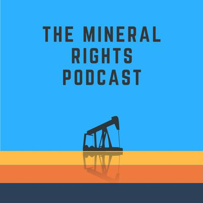 The Mineral Rights Podcast: Mineral Rights   Royalties   Oil and Gas   Matt Sands