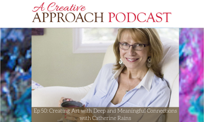 Cover art for 50: Creating Art with Deep and Meaningful Connections with Catherine Rains