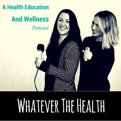 Whatever The Health Podcast
