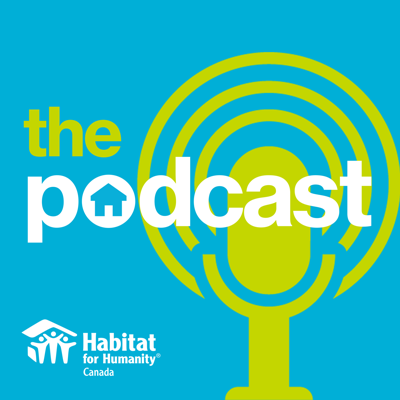 Habitat for Humanity Canada -The Podcast