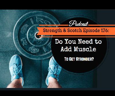 Cover art for Do You Need to Add Muscle to Get Stronger? (Best of Strength and Scotch)
