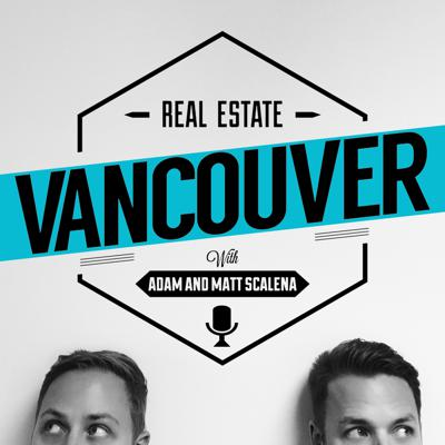 Vancouver's premier real estate podcast. Your source for buying, selling, or investing in the Vancouver Real Estate Market with two of Vancouver's top realtors, Adam and Matt Scalena.