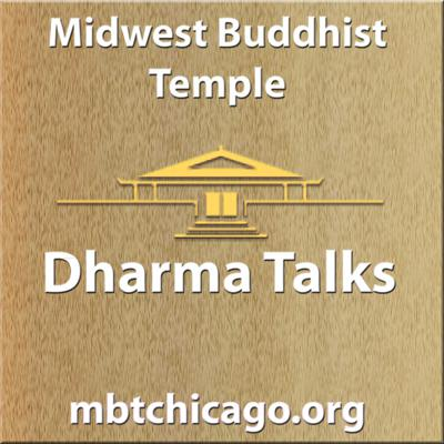 This is a weekly podcast of the Sunday service at the Midwest Buddhist Temple, a JodoShinshu Buddhist temple. The Midwest Buddhist Temple is a member of the Buddhist Churches of America, http://buddhistchurchesofamerica.org/home/.  Visit our website  at http://mbtchicago.org or come to one of our services at 435 W. Menomonee St, Chicago, IL 60614, Visit our website for directions.