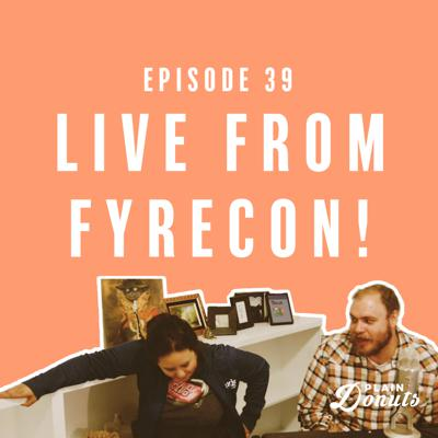 Cover art for 039 - Live from Fyrecon!
