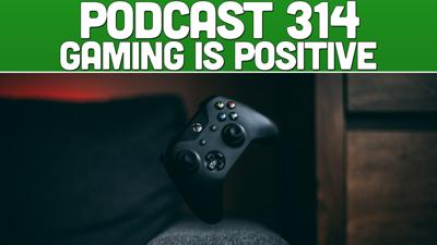 Cover art for Podcast 314: Gaming Is Positive