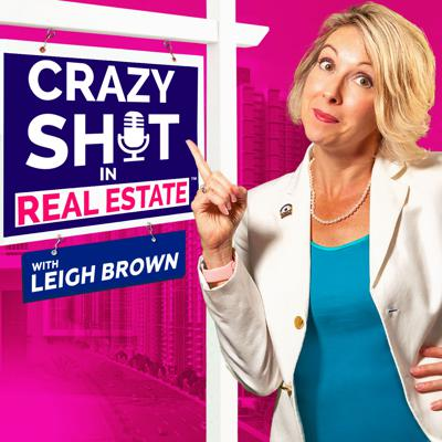 Crazy Sh*t In Real Estate with Leigh Brown