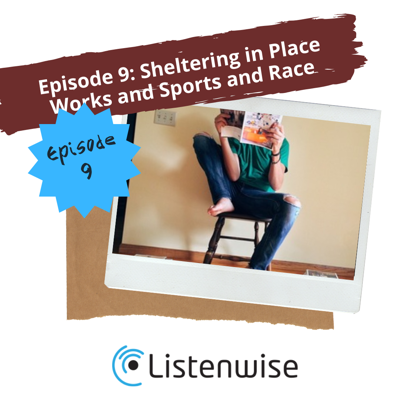 Cover art for Episode 9: Sheltering in Place Works and Sports and Race