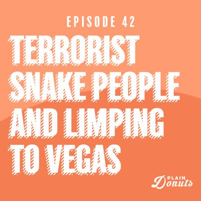 Cover art for 042 - Terrorist Snake People and Limping to Vegas