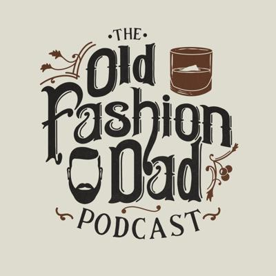 Old Fashion Dad Podcast