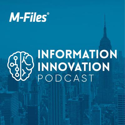 The Information Innovation Podcast from M-Files is where we discuss the unstoppable explosion of information, content, data and documents in the enterprise. How are smart companies managing their information ecosystem? What are the most pressing challenges around information chaos? How are organizations solving complex information management problems?