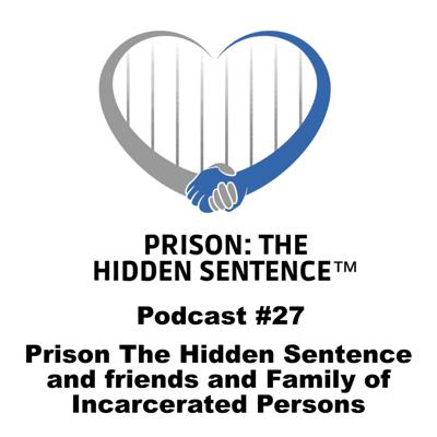 Cover art for 27 - PRISON THE HIDDEN SENTENCE AND FRIENDS AND FAMILY OF INCARCERATED PERSONS