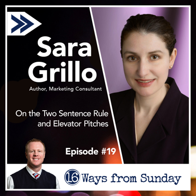 Cover art for 16 Ways from Sunday Ep. 19 Sara Grillo: On the Two Sentence Rule and Elevator Pitches