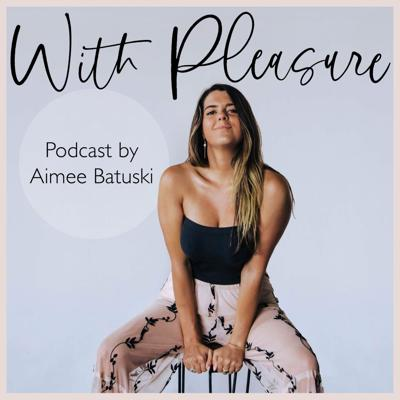 Aimee Batuski, an Intimacy Coach based in Los Angeles, shares her intimate experiences of sex, healing, relationships and transformation. She interviews guests on taboo topics and digs into juicy details that are usually kept behind closed doors. With Pleasure has you rethink the way you view sexuality, communication and what's possible. Email Aimee with questions for the podcast or inquiries about her coaching and retreats at connect@aimeebatuski.com.