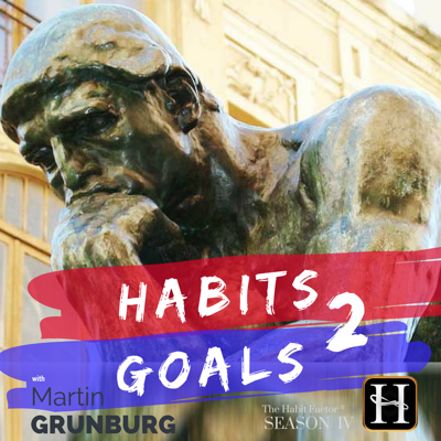 Habits 2 Goals: The Habit Factor® Podcast with Martin Grunburg