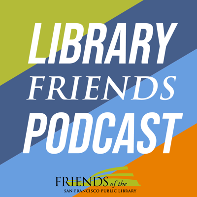 Library Friends Podcast, brought to you by Friends of the San Francisco Public Library, is a regular conversation with advocates, investors, and champions of public libraries, both here in San Francisco and around the world.