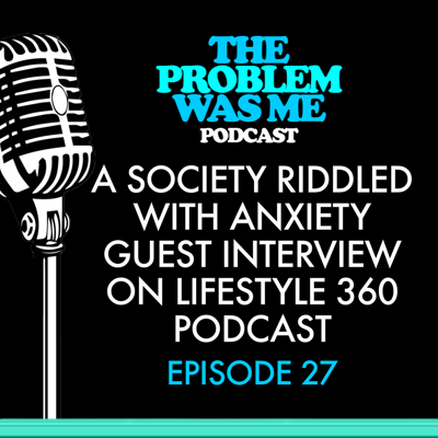 Cover art for A Society Riddled With Anxiety a Guest Interview on Lifestyle 360 Podcast