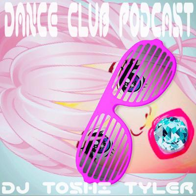 Dance Club Podcast   -   DJ Toshi Tyler