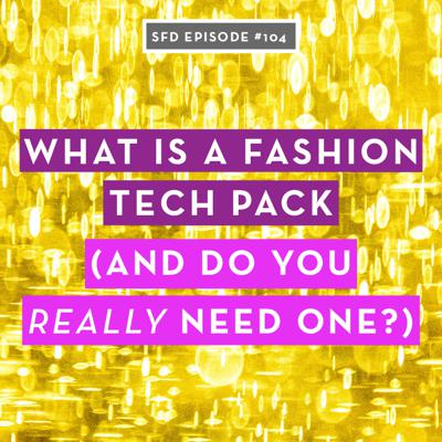 Cover art for SFD104 What Is a Fashion Tech Pack (and do you really need one)?