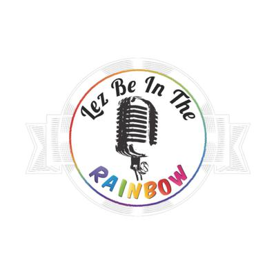 Lez Be In The Rainbow Podcast